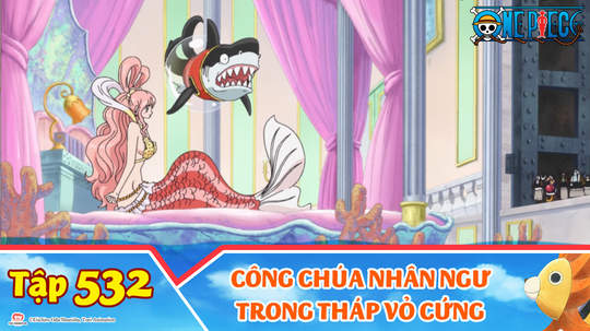 One Piece S15 - Tập 532: Công chúa nhân ngư trong tháp vỏ cứng