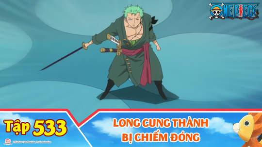 One Piece S15 - Tập 533: Long Cung thành bị chiếm đóng