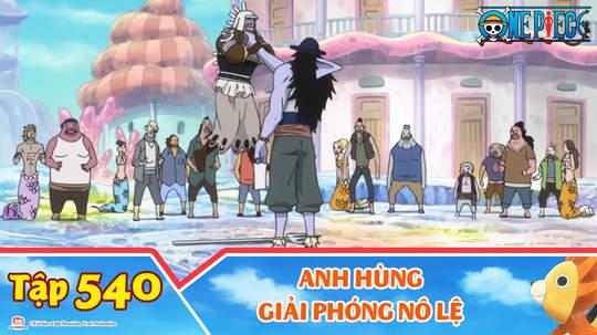 One Piece S15 - Tập 540: Anh hùng giải phóng nô lệ