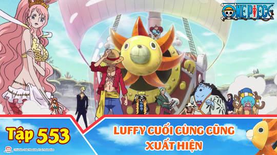 One Piece S15 - Tập 553: Luffy cuối cùng cũng xuất hiện