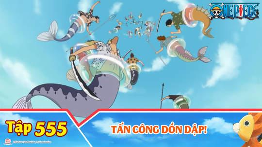 One Piece S15 - Tập 555: Tấn công dồn dập!