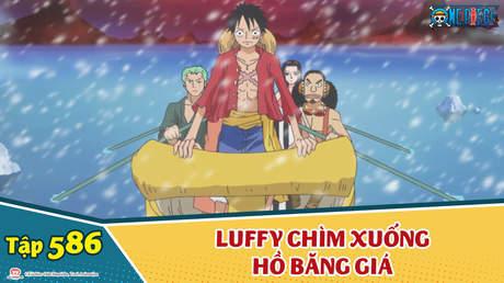 One Piece S16 - Tập 586: Luffy chìm xuống hồ băng giá