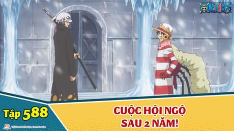 One Piece S16 - Tập 588: Cuộc hội ngộ sau 2 năm!