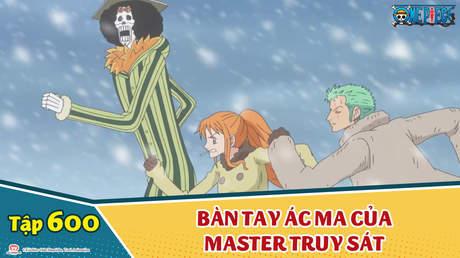 One Piece S16 - Tập 600: Bàn tay ác ma của Master truy sát