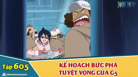 One Piece S16 - Tập 605: Kế hoạch bức phá tuyệt vọng của G5