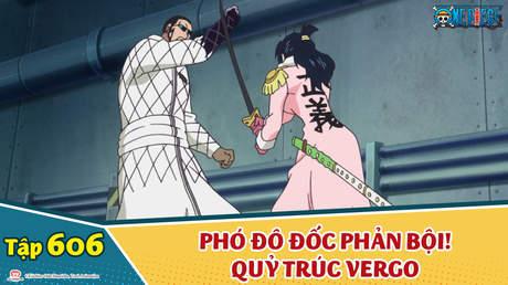 One Piece S16 - Tập 606: Phó đô đốc phản bội! Quỷ trúc Vergo