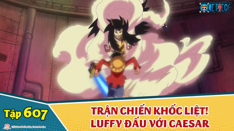 One Piece S16 - Tập 607: Trận chiến khốc liệt! Luffy đấu với Caesar