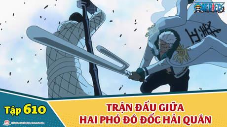 One Piece S16 - Tập 610: Xung đột của nắm đấm! Trận đấu giữa hai Phó Đô đốc Hải quân