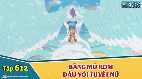 One Piece S16 - Tập 612: Tử chiến trong bão tuyết. Băng mũ rơm đấu với tuyết nữ