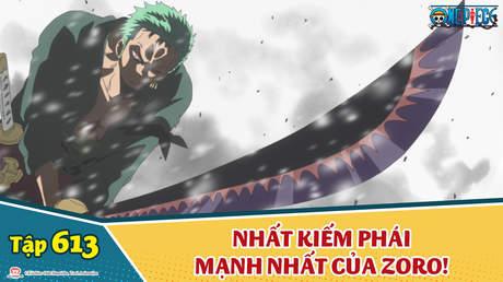 One Piece S16 - Tập 613: Bí kĩ bùng nổ! Nhất kiếm phái mạnh nhất của Zoro!