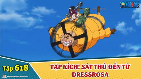 One Piece S16 - Tập 618: Tập kích! Sát thủ đến từ Dressrosa