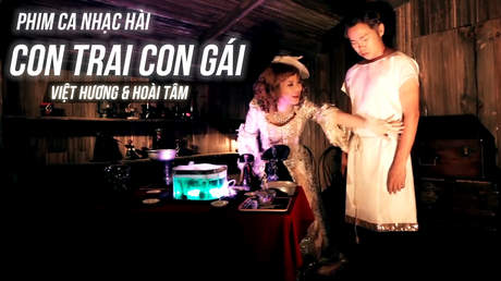 Phim ca nhạc hài: Con Trai Con Gái - Việt Hương & Hoài Tâm