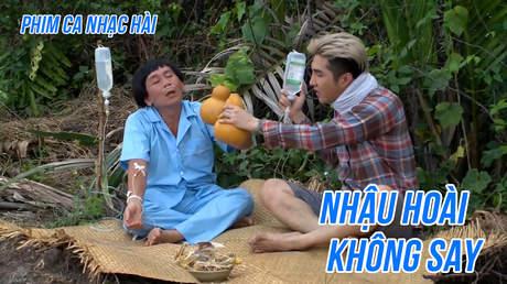 Phim ca nhạc hài - Nhậu Hoài Không Say
