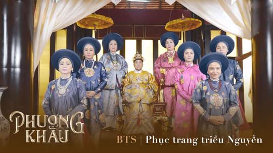Phượng Khấu - BTS: Phục trang triều Nguyễn