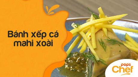 POPS Chef - Tập 10: Bánh xếp cá mahi xoài
