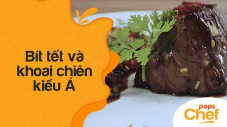 POPS Chef - Tập 13: Bít tết  và khoai chiên kiểu Á