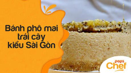 POPS Chef - Tập 19: Bánh phô mai trái cây kiểu Sài Gòn