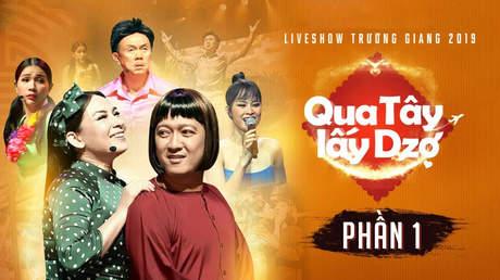 Live show hài Trường Giang 2019: Qua Tây lấy dzợ - Phần 1