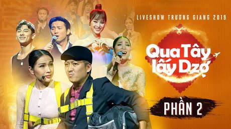 Live show hài Trường Giang 2019: Qua Tây lấy dzợ - Phần 2