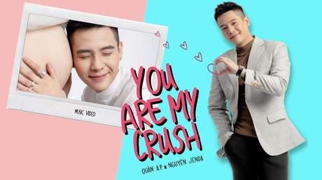 Quân A.P x Nguyên Jenda - Music video: You Are My Crush