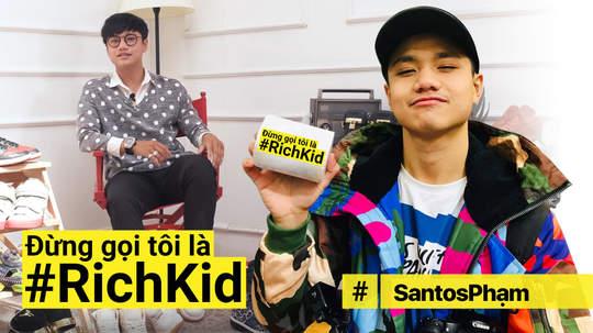 Đừng gọi tôi là #RichKid - Santos Phạm