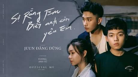 Sợ rằng em biết anh còn yêu em - JUUN Đăng Dũng [Official MV]