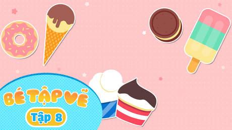 Simple Drawing - Bé Tập Vẽ - Tập 8: Bé vẽ bánh và kem