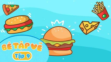 Simple Drawing - Bé Tập Vẽ - Tập 9: Bé vẽ thức ăn nhanh