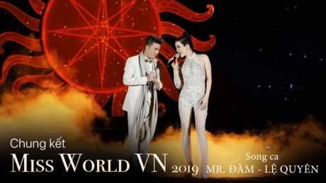 Miss World VN 2019: Đàm Vĩnh Hưng song ca cùng Lệ Quyên