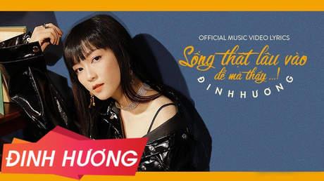 Đinh Hương - Lyrics video: Sống thật lâu vào để mà thấy