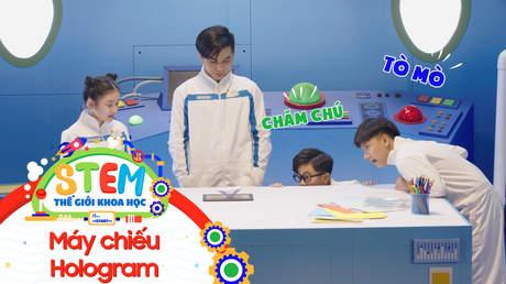 STEM - Tập 44: Máy chiếu Hologram