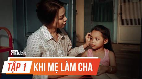 Phim ca nhạc 'Khi mẹ làm cha' – Tập 1