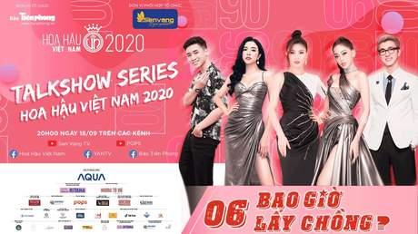 Talkshow Series - Hoa Hậu Việt Nam 2020 - Tập 6
