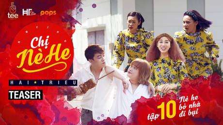 Chị Nè He - Teaser Tập 10