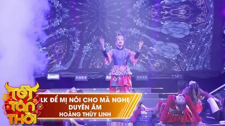 Tết Tân Thời: Hoàng Thùy Linh - LK Để Mị Nói Cho Mà Nghe + Duyên Âm