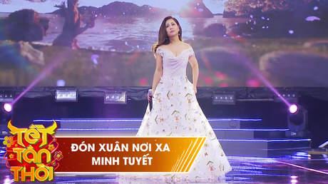 Tết Tân Thời: Minh Tuyết - Đón Xuân Nơi Xa
