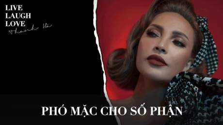 Thanh Hà - Live laugh love: Mặc cho số phận