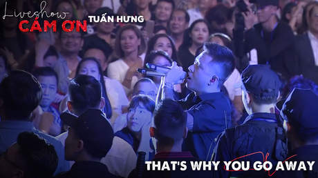Live show Cảm ơn - Tuấn Hưng: That's why you go away