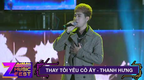 Z Countdown Music Fest 2020: Thanh Hưng - Thay Tôi Yêu Cô Ấy