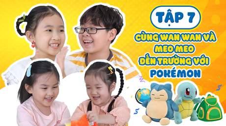 Giờ Chơi Đến Rồi - Tập 7: Pokémon Toy - Cùng Wan Wan và Meo Meo đến trường với Pokémon