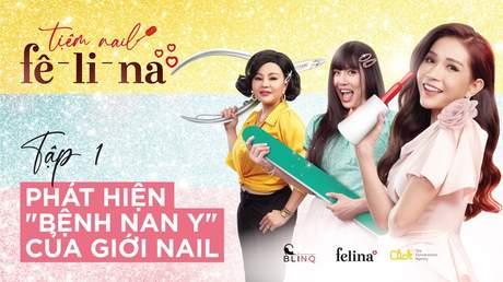 Tiệm Nail Fê-Li-Na - Tập 1: Phát hiện 'bệnh nan y' của giới nail