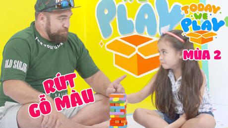 Today We Play S2 - Tập 15: Rút gỗ màu