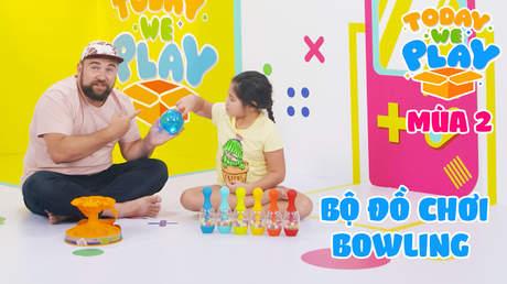 Today We Play S2 - Tập 17: Bộ đồ chơi bowling