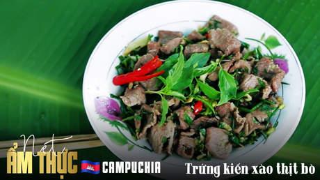 Nét ẩm thực Campuchia: Trứng kiến xào thịt bò