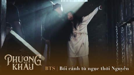 Phượng Khấu - BTS: Bối cảnh tù ngục thời Nguyễn
