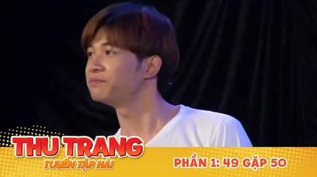 Tuyển tập hài Thu Trang: 49 gặp 50