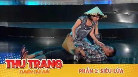Tuyển tập hài Thu Trang: Siêu lừa