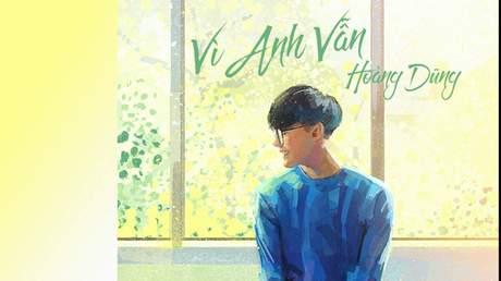 Vì anh vẫn - Hoàng Dũng  [Official MV]