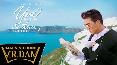 Yêu tận cùng và đau tận cùng - Đàm Vĩnh Hưng [Official MV]