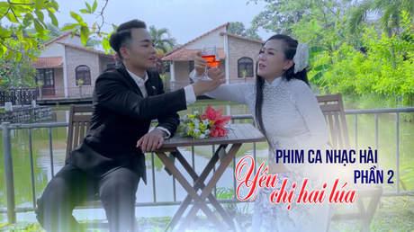 Phim ca nhạc hài - Yêu Chị Hai Lúa (P2)